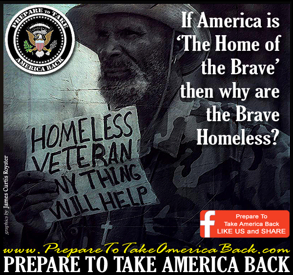 If America is the 'Home of the Brave', then WHY are the 'Brave' Homeless?