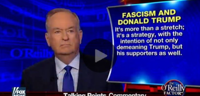 WATCH O'Reilly: Media Trying To Demean Trump And Supporters With 'Fascist' Talk